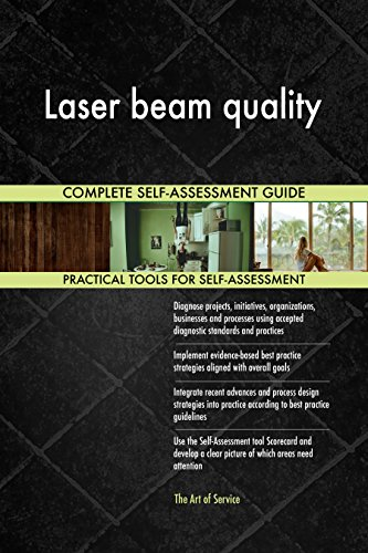 Laser beam quality All-Inclusive Self-Assessment - More than 700 Success Criteria, Instant Visual Insights, Comprehensive Spreadsheet Dashboard, Auto-Prioritized for Quick Results