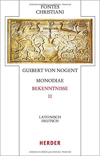 Monodiae - Bekenntnisse II: Lateinisch-Deutsch (Fontes Christiani 5. Folge, Band 77)