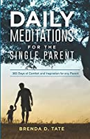 Daily Meditations for the Single Parent: 365 Days of Comfort and Inspiration for any Parent