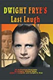 Dwight Frye's Last Laugh - An Authorized Biography (English Edition)