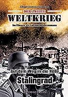 Der zweite Weltkrieg: Im Einsatz als Luftnachrichtenmann - Auf den Weg in die Hoelle Stalingrad