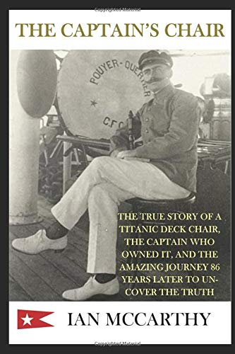 The Captain's Chair: The True Story of a Titanic Deck Chair, the Captain who Owned it, & the Amazing Journey 86 Years Later to Uncover the Truth