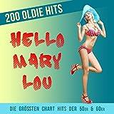 Hello Mary Lou - 200 Oldie Hits (Die größten Chart Hits der 50er & 60er)