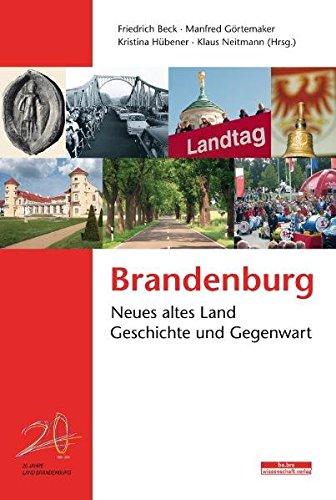 Brandenburg: Neues altes Land - Geschichte und Gegenwart (Brandenburgische Historische Studien)
