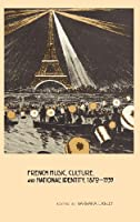 French Music, Culture, and National Identity, 1870-1939 (Eastman Studies in Music)