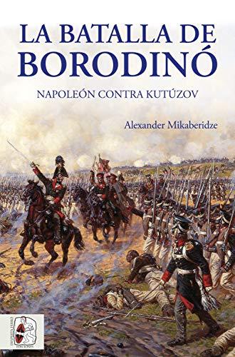La batalla de Borodinó: Napoleón contra Kutúzov (Guerras Napoleónicas nº 1)