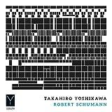 YIL-003 TAKAHIRO YOSHIKAWA - ROBERT SCHUMANN シューマン:幻想小曲集、子供の情景、森の情景 吉川隆弘(ピアノ)