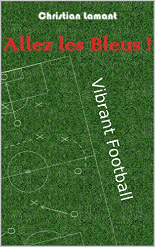 Allez les Bleus !: Vibrant football (French Edition)