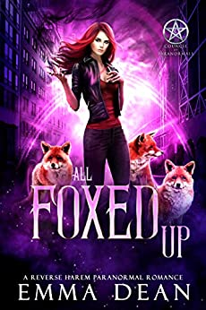 All Foxed Up: A Reverse Harem Shifter Romance (The Chaos of Foxes Book 2) by [Emma Dean]
