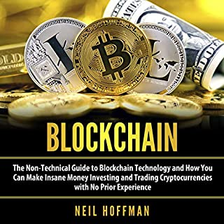 Blockchain: The Non-Technical Guide to Blockchain Technology and How You Can Make Insane Money Investing and Trading Cryptocurrencies with No Prior Experience audiobook cover art