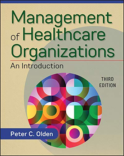 Compare Textbook Prices for Management of Healthcare Organizations: An Introduction, Third Edition Gateway to Healthcare Management 3 Edition ISBN 9781640550438 by Olden, Peter