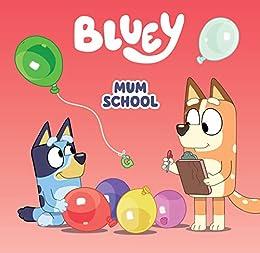 Bluey: Mum School by [Bluey]