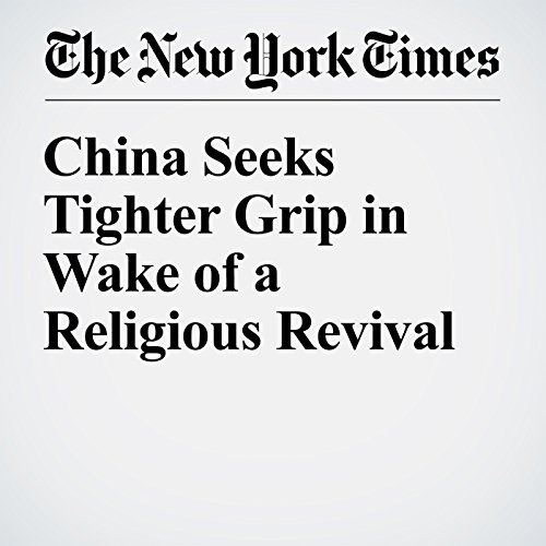 China Seeks Tighter Grip in Wake of a Religious Revival cover art