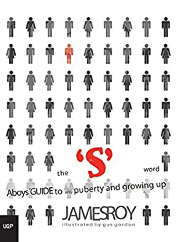 The S Word: A Boy's Guide to Sex, Puberty and Growing Up by [James Roy]