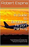 A Guide to Brisbane Airport Parking: If you're flying out of Australia's River City soon, and not sure what to do with your car, Flyparks can help (English Edition)