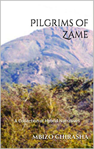 Pilgrims of Zame: A Collection of Hybrid Narratives by [Mbizo Chirasha]