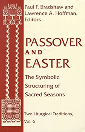 [(Passover and Easter: Symbolic Structuring of Sacred Seasons)] [Edited by Dr. Paul F. Bradshaw ] published on (August, 2000)