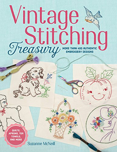 Compare Textbook Prices for Vintage Stitching Treasury: More Than 400 Authentic Embroidery Designs Design Originals Nostalgic Patterns from Classic Magazines & Needlework Catalogs, plus 4 Step-by-Step Projects, Tips, & Advice First Edition ISBN 9781497200074 by McNeill Czt, Suzanne