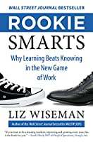 Rookie Smarts: Why Learning Beats Knowing in the New Game of Work