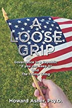 """A Loose Grip: Governance in a Republic — """"If you can keep it"""" — and The Trump Thing"""