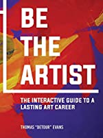 Be the Artist: The Interactive Guide to a Lasting Art Career