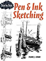 Pen & Ink Sketching: Step by Step (Dover Art Instruction) by Frank J. Lohan(2011-12-14)