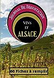Journal De Dégustation Des Vins D'Alsace: Carnet à remplir pour Amateur de Vin - Œnologue - Sommelier ET Gouteur / 60 fiches / 1 page Bonus sur le terroir / Sommaire