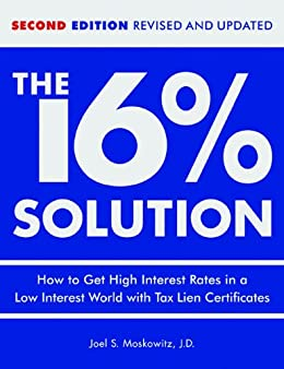 The 16 % Solution, Revised Edition: How to Get High Interest Rates in a Low-Interest World with Tax Lien Certificates by [Joel S. Moskowitz]