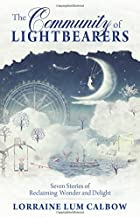 Community of Lightbearers: Seven Stories of Reclaiming Wonder and Delight
