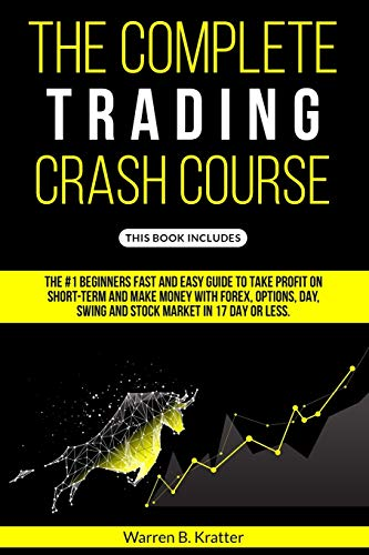 51c7V7OmYeL - The Complete Trading Crash Course: The #1 beginner's fast and easy guide to take profit on Short term and make money with Forex, Options, Day, Swing and Stock market in 17 day or less.