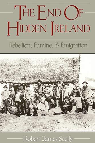 The End of Hidden Ireland: Rebellion, Famine, & Emigration: Rebellion, Famine, and Emigration