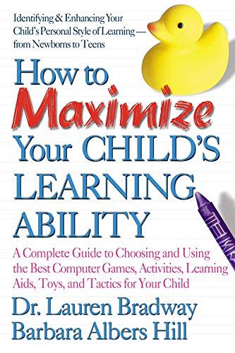 How to Maximize Your Child's Learning Ability: A Complete Guide to Choosing and Using the Best Computer Games,