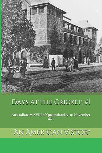 Australians v. XVIII of Queensland, November 1877 (Days at the Cricket, Band 1)