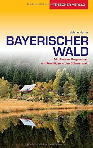 Reiseführer Bayerischer Wald: Mit Passau, Regensburg und Ausflügen in den Böhmerwald (Trescher-Reiseführer)