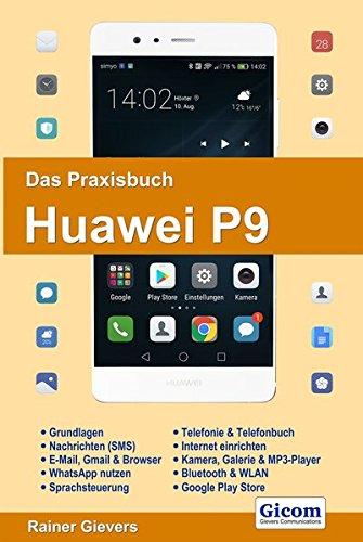 Das Praxisbuch Huawei P9 - Handbuch fuer Einsteiger