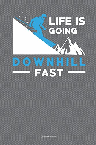 Life Is Going Downhill Fast Journal Notebook: 100 Pages 6 x 9 Dot Grid Writing Pages Paper Skiing Winter Sports Skier Snow Mountain Diary Planner To Do List