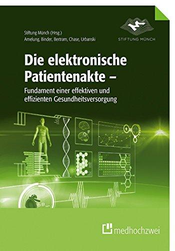 Die elektronische Patientenakte: Fundament einer effektiven und effizienten Gesundheitsversorgung