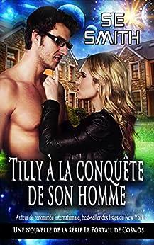 Tilly à la conquête de son homme: Une nouvelle de la série Le Portail de Cosmos (French Edition) by [S.E. Smith]