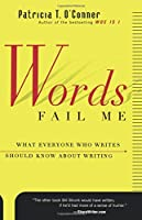 Words Fail Me: What Everyone Who Writes Should Know about Writing (Harvest Book)