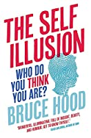 The Self Illusion: Why There is No 'You' Inside Your Head