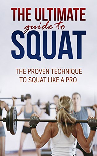Squats: The Ultimate guide to Squat- The Best squat Technique Workout Revealed for lower body: ( Squats everyday, squat for women , and squat challenge, butt workout )