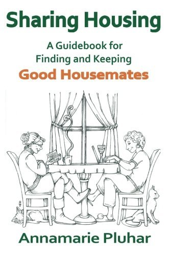 Sharing Housing: A Guidebook for Finding and Keeping Good Housemates by Annamarie Pluhar (2011-06-01)