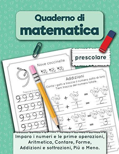 Quaderno di matematica prescolare: Imparo i numeri e le prime operazioni, Aritmetica, Contare, Addizioni e sottrazioni, Forme, Più o Meno per età 3-5 anni.