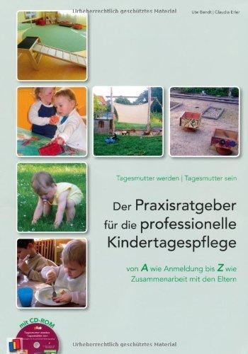 Tagesmutter werden - Tagesmutter sein: Der Praxisratgeber f?r die professionelle Kindertagespflege - von A wie Anmeldung bis Z wie Zusammenarbeit mit den Eltern by Ute Bendt;Claudia Erler(2012-05-01)