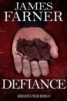 Defiance (Johann's War Book 6) by [James Farner]