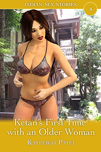 Ketan's First Time with an Older Woman: Desi Erotica (Indian Sex Stories Book 8) (English Edition)