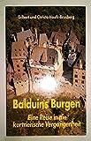 Balduins Burgen: Eine Reise in die kurtrierische Vergangenheit - Gilbert Haufs-Brusberg