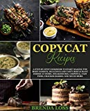 Copycat Recipes: A Step-by-Step Cookbook to Start Making the Most Famous, Delicious and Tasty...