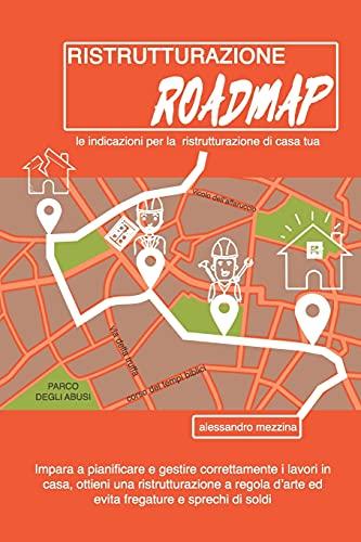 Ristrutturazione Roadmap: Le indicazioni per la ristrutturazione di casa tua