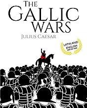 The Gallic Wars (Latin and English): De Bello Gallico